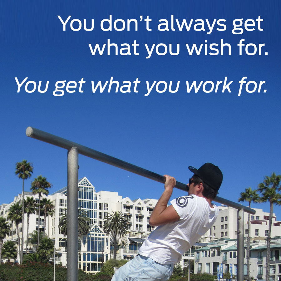 You get what you work for...