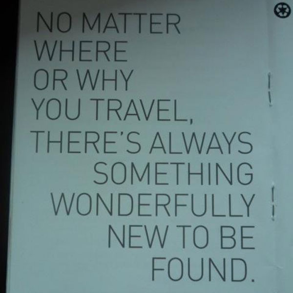 No matter where or why you travel, there's always something wonderfully new to be found.