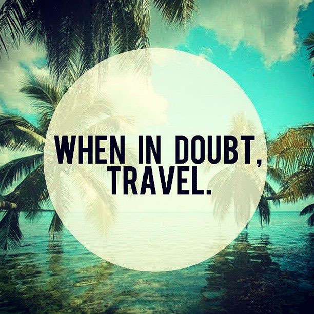 When in doubt, travel
